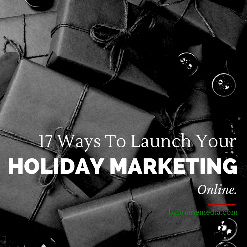 17 Ways To Launch Your Holiday Marketing