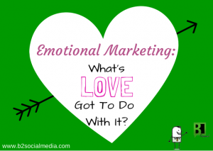 Emotional Marketing: What's Love Got To Do With It