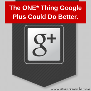 The ONE- Thing Google Plus Could Do