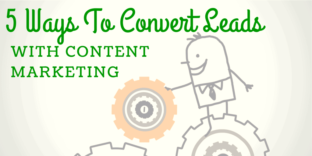convert leads with content marketing