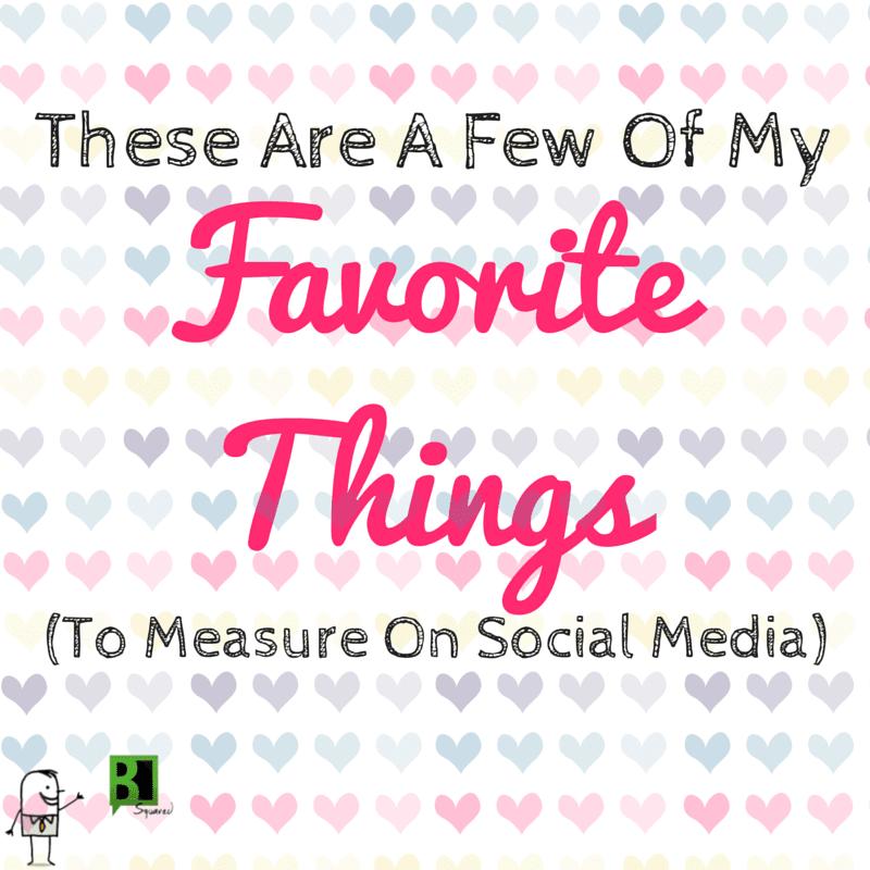 favorite things to measure on social media