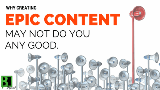 why-creating-epic-content-may-not-do-you-any-good