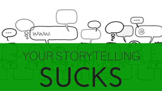 your-storytelling-sucks