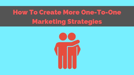 one-to-one marketing strategies