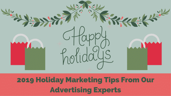 2019 Holiday Marketing Tips From Our Advertising Experts